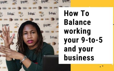 How To Manage Working Your 9-to-5 And Your Business